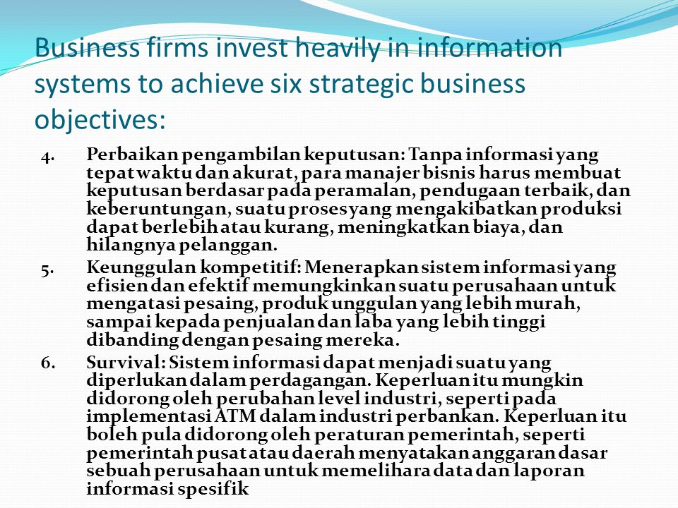 Business firms invest heavily in information systems to achieve six strategic business objectives: