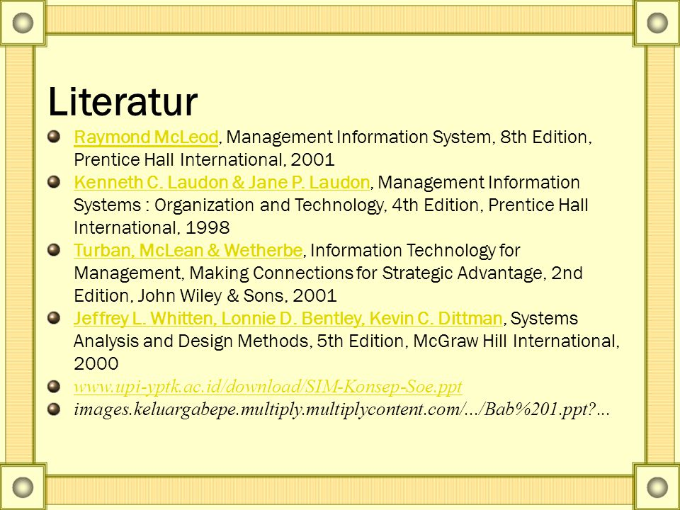 Literatur Raymond McLeod, Management Information System, 8th Edition, Prentice Hall International, 2001.