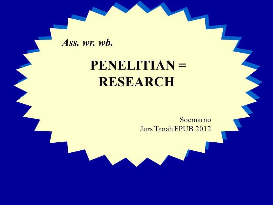 Ass. wr. wb. PENELITIAN = RESEARCH Soemarno Jurs Tanah FPUB 2012