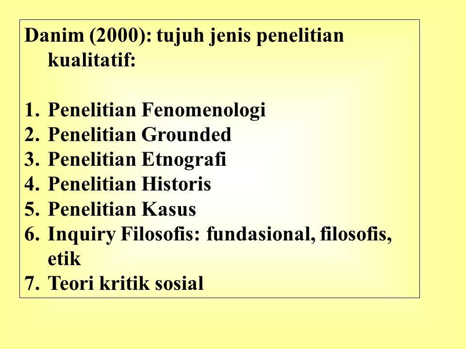 Danim (2000): tujuh jenis penelitian kualitatif: