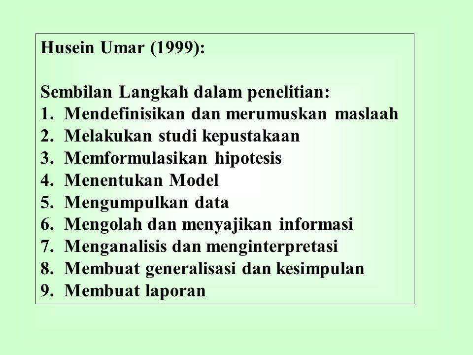 Husein Umar (1999): Sembilan Langkah dalam penelitian: Mendefinisikan dan merumuskan maslaah. Melakukan studi kepustakaan.