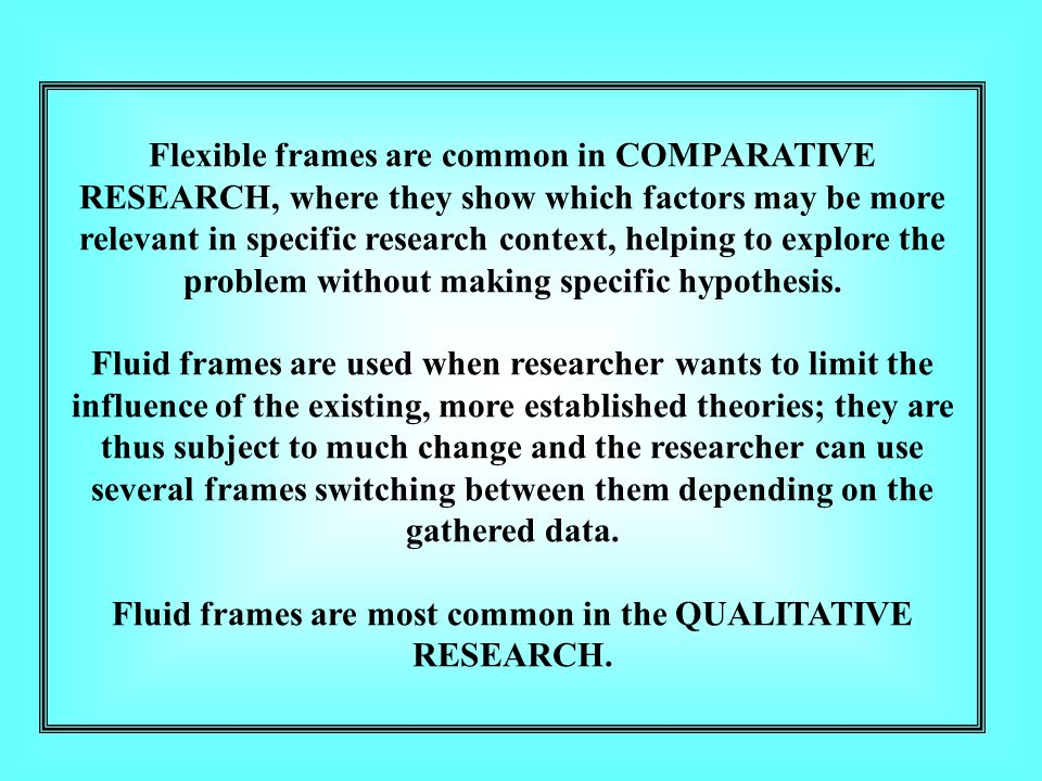 Fluid frames are most common in the QUALITATIVE RESEARCH.