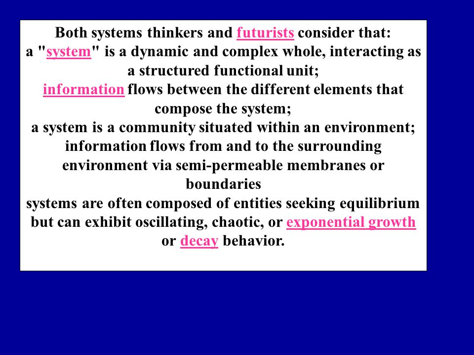 Both systems thinkers and futurists consider that: