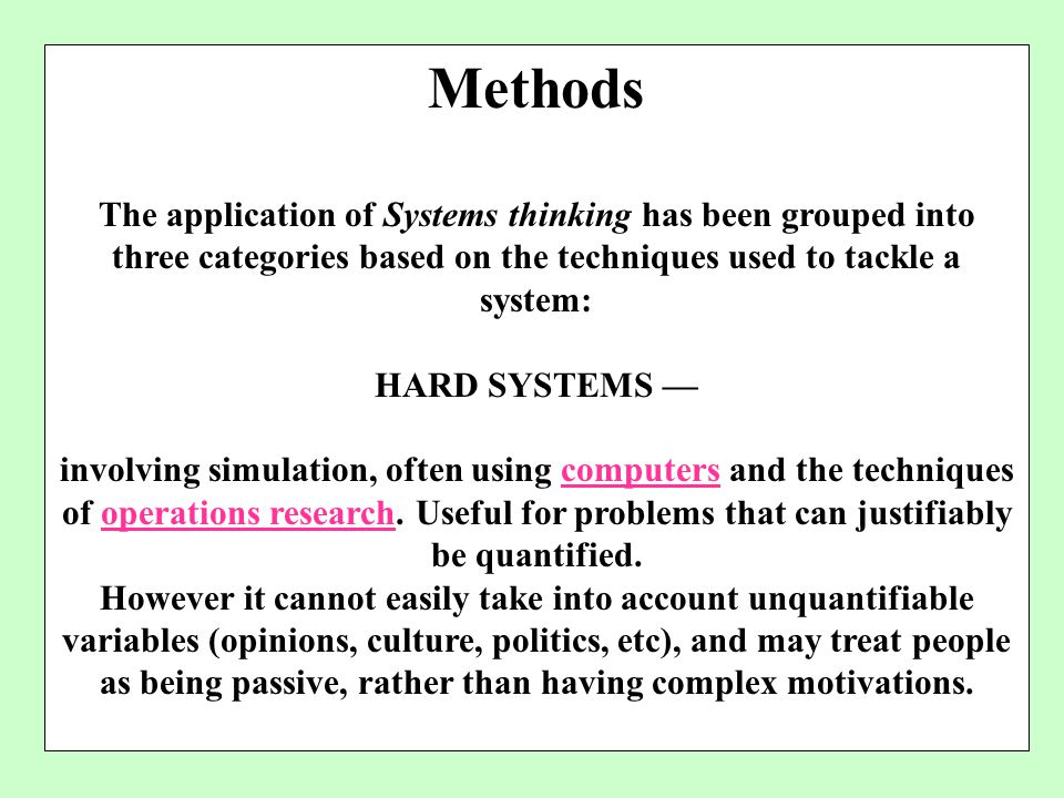 Methods The application of Systems thinking has been grouped into three categories based on the techniques used to tackle a system: