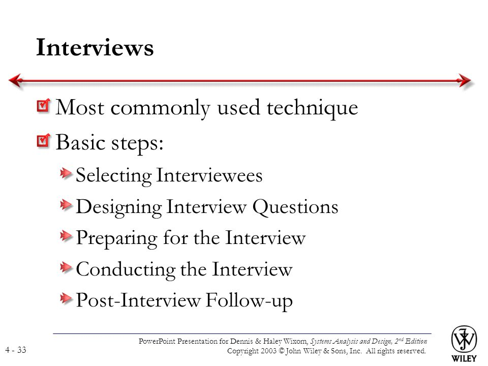 Interviews Most commonly used technique Basic steps: