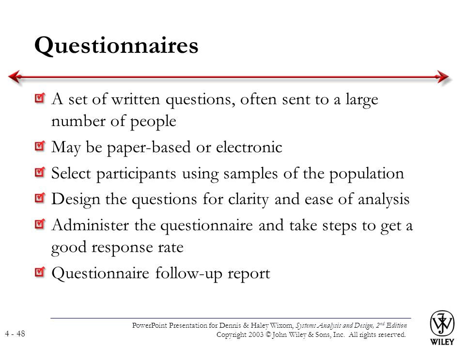 Questionnaires A set of written questions, often sent to a large number of people. May be paper-based or electronic.