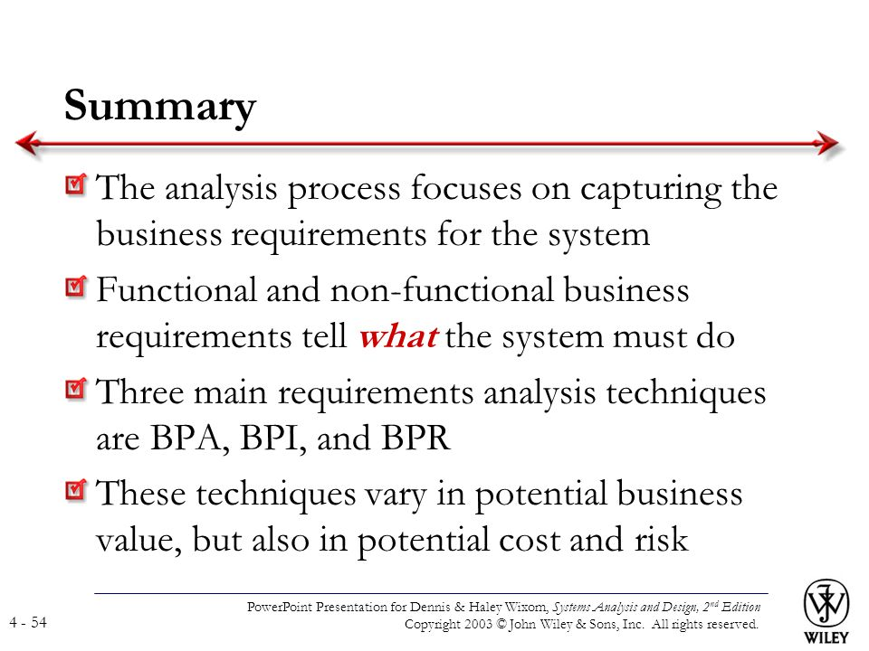 Summary The analysis process focuses on capturing the business requirements for the system.