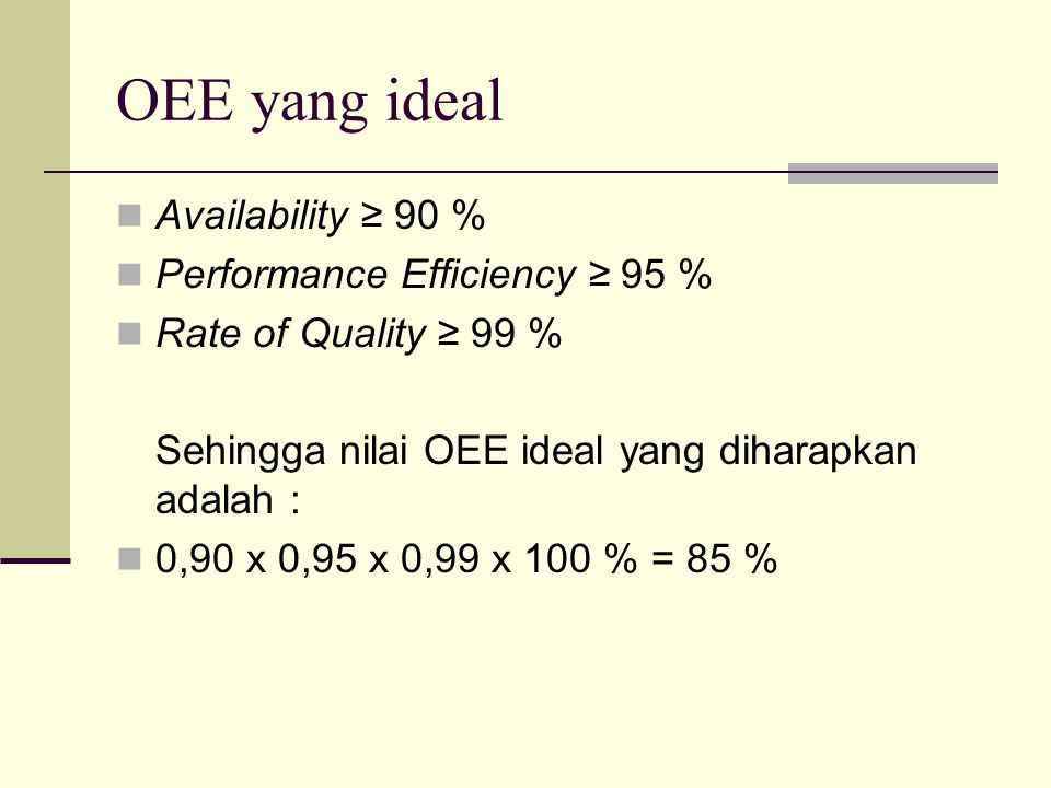 OEE yang ideal Availability ≥ 90 % Performance Efficiency ≥ 95 %