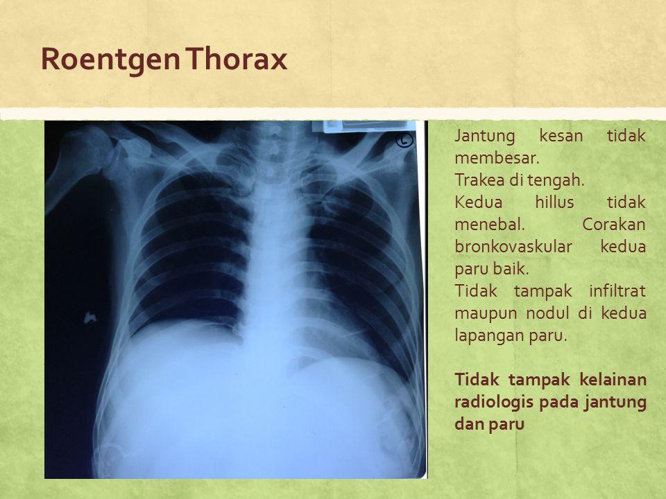 Roentgen Thorax Jantung kesan tidak membesar. Trakea di tengah.
