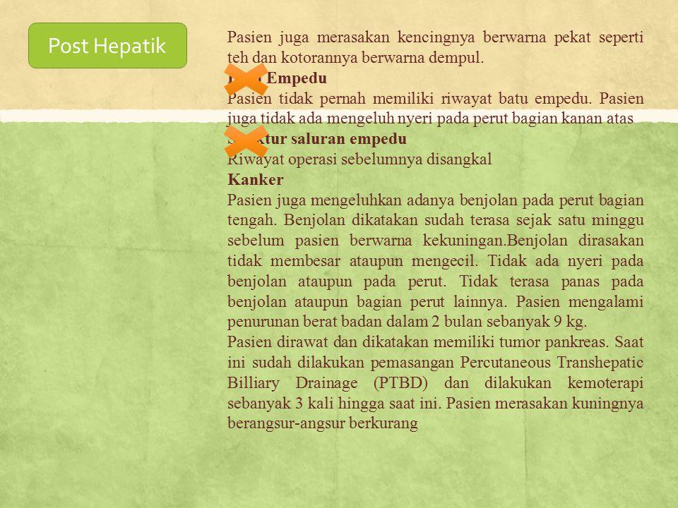 Post Hepatik Pasien juga merasakan kencingnya berwarna pekat seperti teh dan kotorannya berwarna dempul.