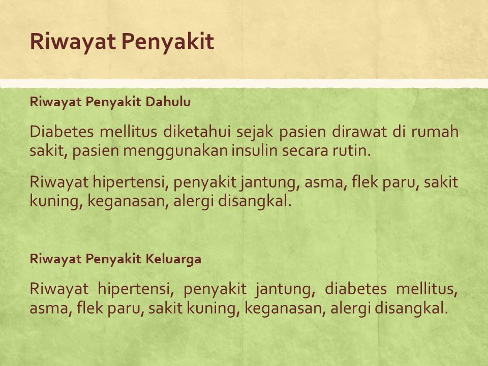 Riwayat Penyakit Riwayat Penyakit Dahulu. Diabetes mellitus diketahui sejak pasien dirawat di rumah sakit, pasien menggunakan insulin secara rutin.