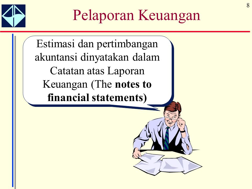 Pelaporan Keuangan Estimasi dan pertimbangan akuntansi dinyatakan dalam Catatan atas Laporan Keuangan (The notes to financial statements)