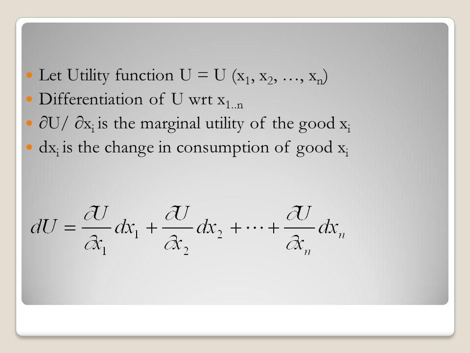 Let Utility function U = U (x1, x2, …, xn)