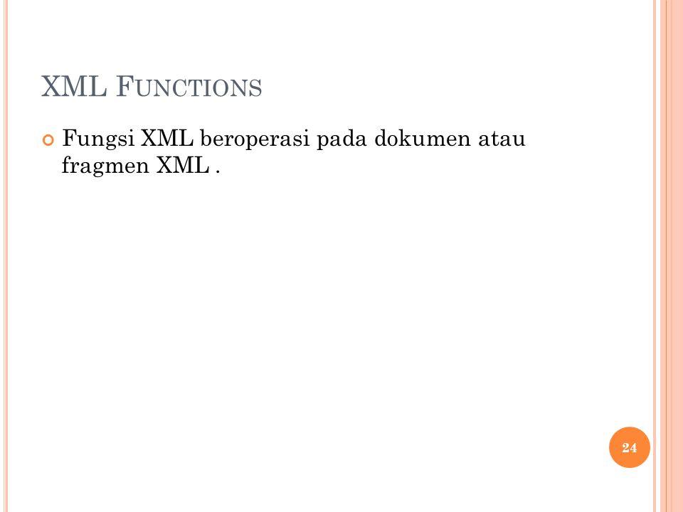 XML Functions Fungsi XML beroperasi pada dokumen atau fragmen XML .