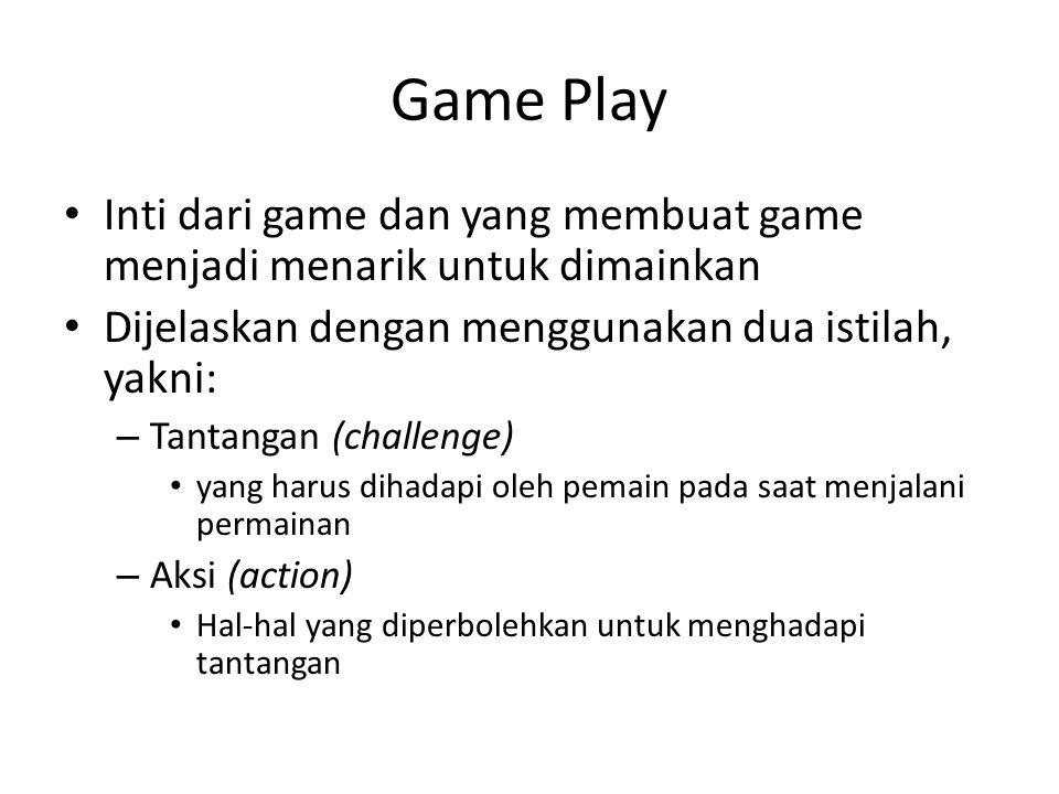 Game Play Inti dari game dan yang membuat game menjadi menarik untuk dimainkan. Dijelaskan dengan menggunakan dua istilah, yakni: