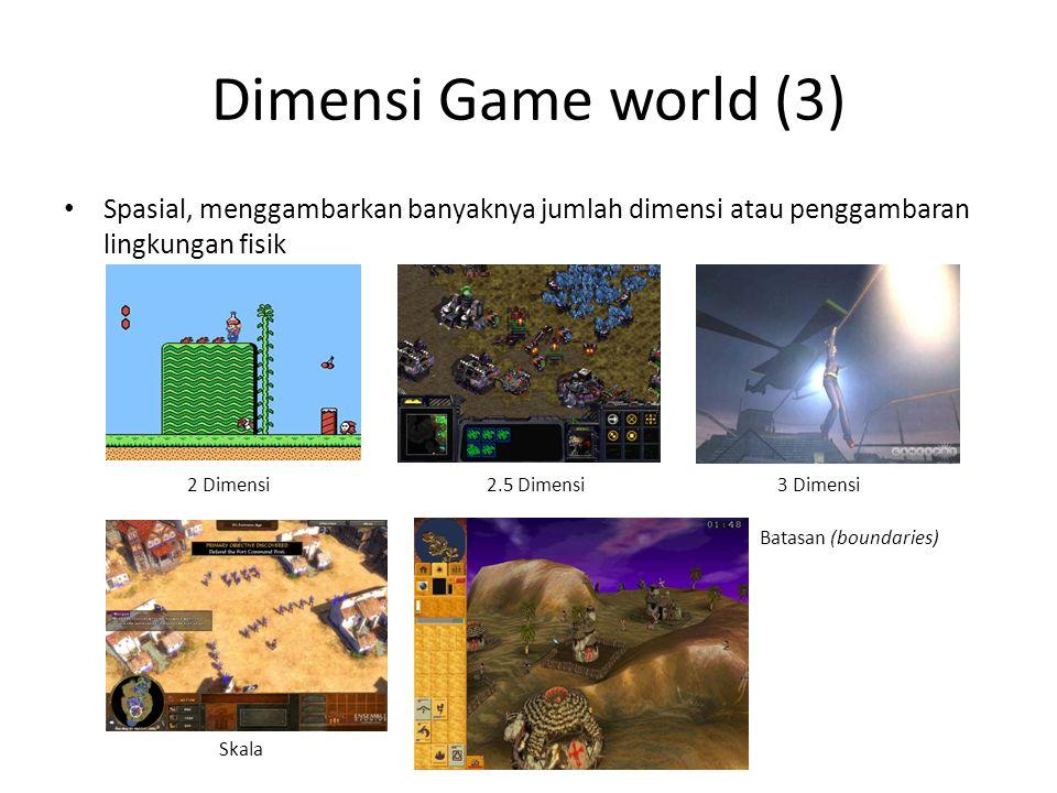 Dimensi Game world (3) Spasial, menggambarkan banyaknya jumlah dimensi atau penggambaran lingkungan fisik.