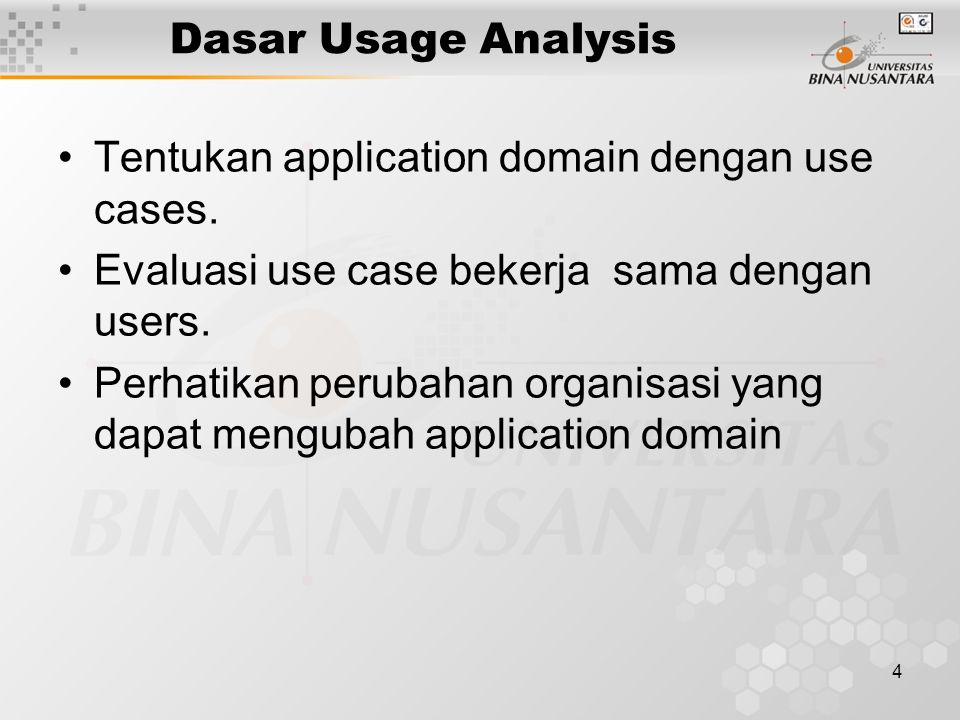 Dasar Usage Analysis Tentukan application domain dengan use cases. Evaluasi use case bekerja sama dengan users.