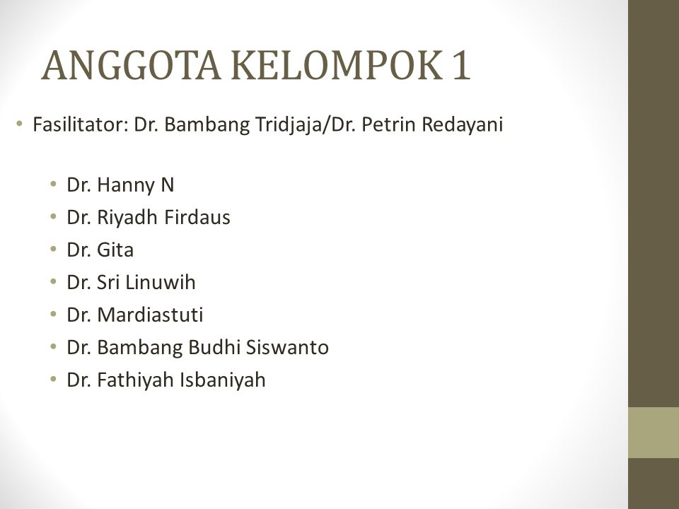 ANGGOTA KELOMPOK 1 Fasilitator: Dr. Bambang Tridjaja/Dr. Petrin Redayani. Dr. Hanny N. Dr. Riyadh Firdaus.