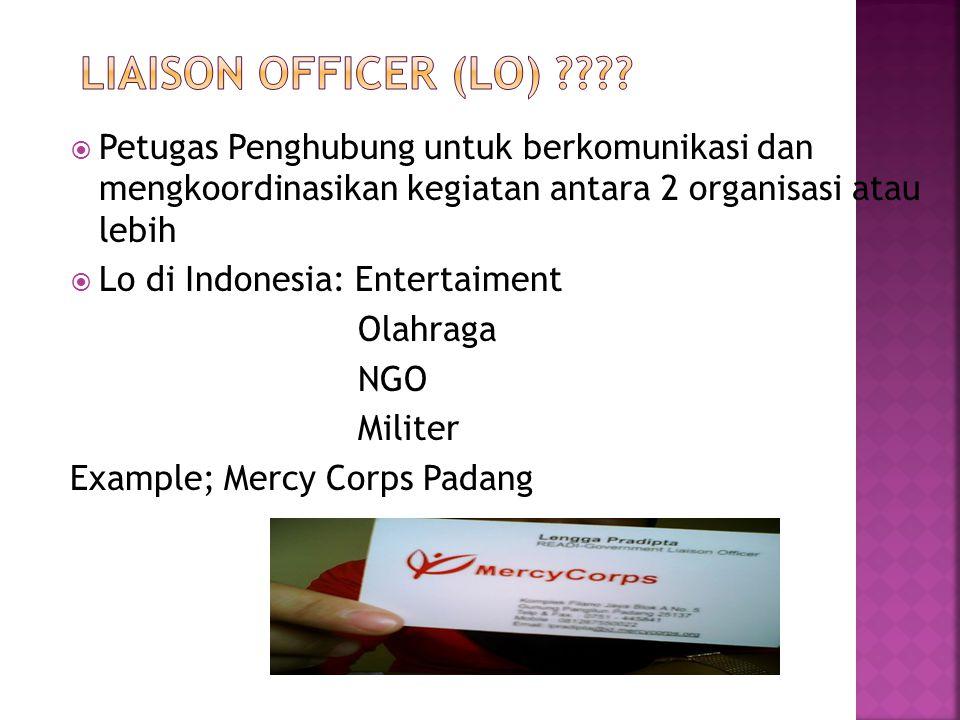 LIAISON Officer (LO) Petugas Penghubung untuk berkomunikasi dan mengkoordinasikan kegiatan antara 2 organisasi atau lebih.