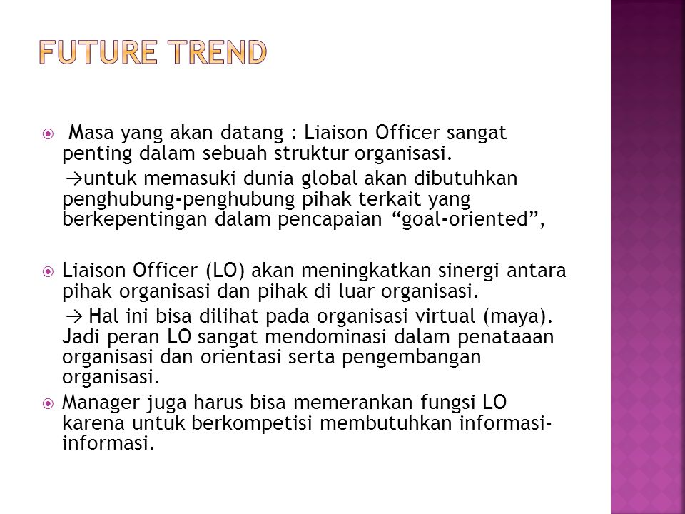 FUTURE TREND Masa yang akan datang : Liaison Officer sangat penting dalam sebuah struktur organisasi.