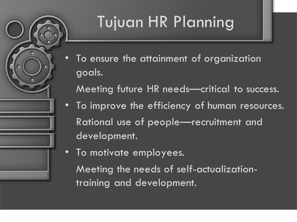 Tujuan HR Planning To ensure the attainment of organization goals.