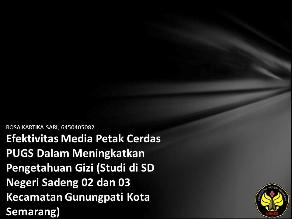 ROSA KARTIKA SARI, 6450405082 Efektivitas Media Petak Cerdas PUGS Dalam Meningkatkan Pengetahuan Gizi (Studi di SD Negeri Sadeng 02 dan 03 Kecamatan Gunungpati Kota Semarang)
