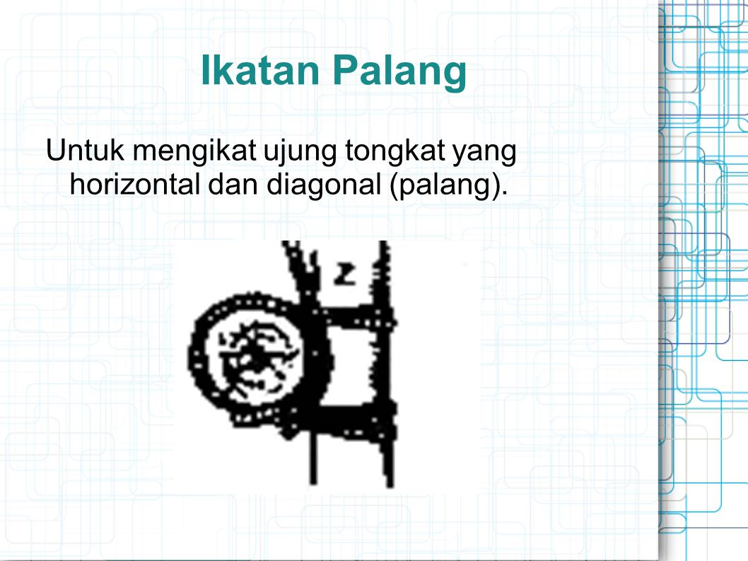 Ikatan Palang Untuk mengikat ujung tongkat yang horizontal dan diagonal (palang).