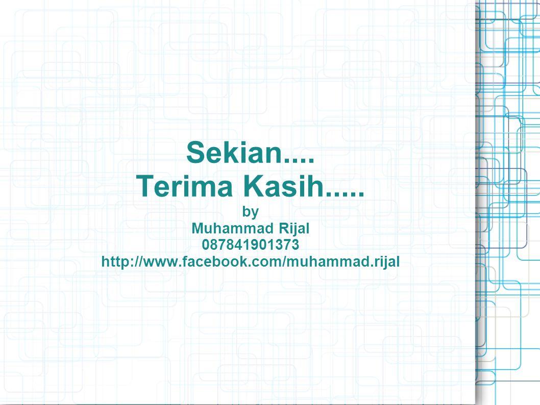 Sekian. Terima Kasih. by Muhammad Rijal 087841901373 http://www