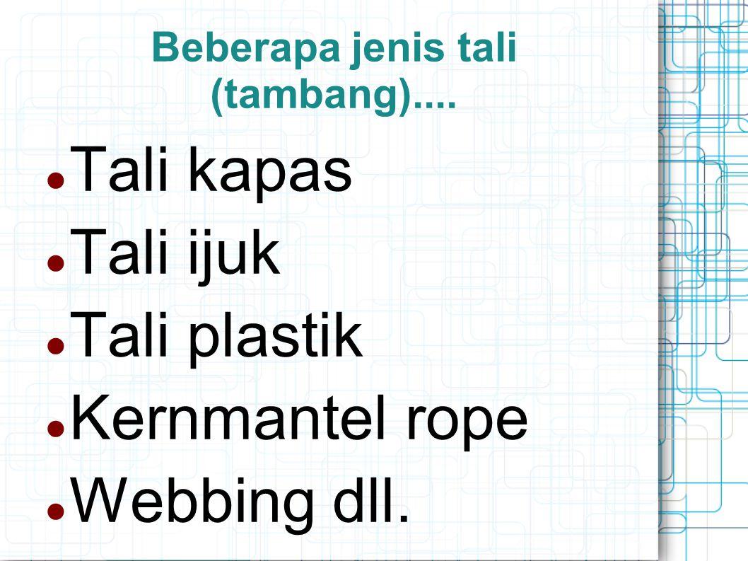 Beberapa jenis tali (tambang)....