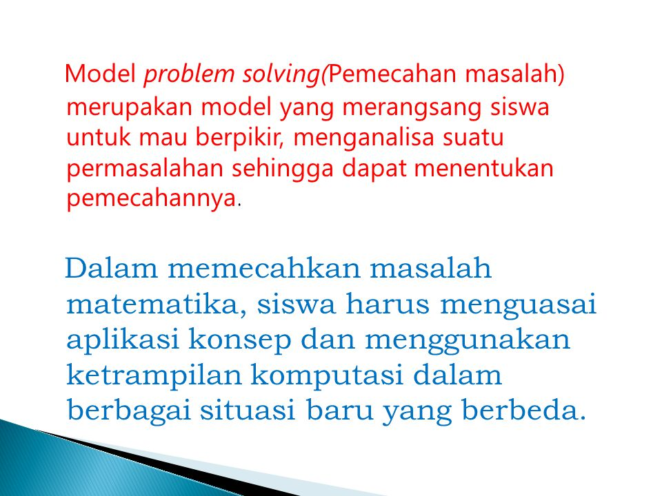 Model problem solving(Pemecahan masalah) merupakan model yang merangsang siswa untuk mau berpikir, menganalisa suatu permasalahan sehingga dapat menentukan pemecahannya.