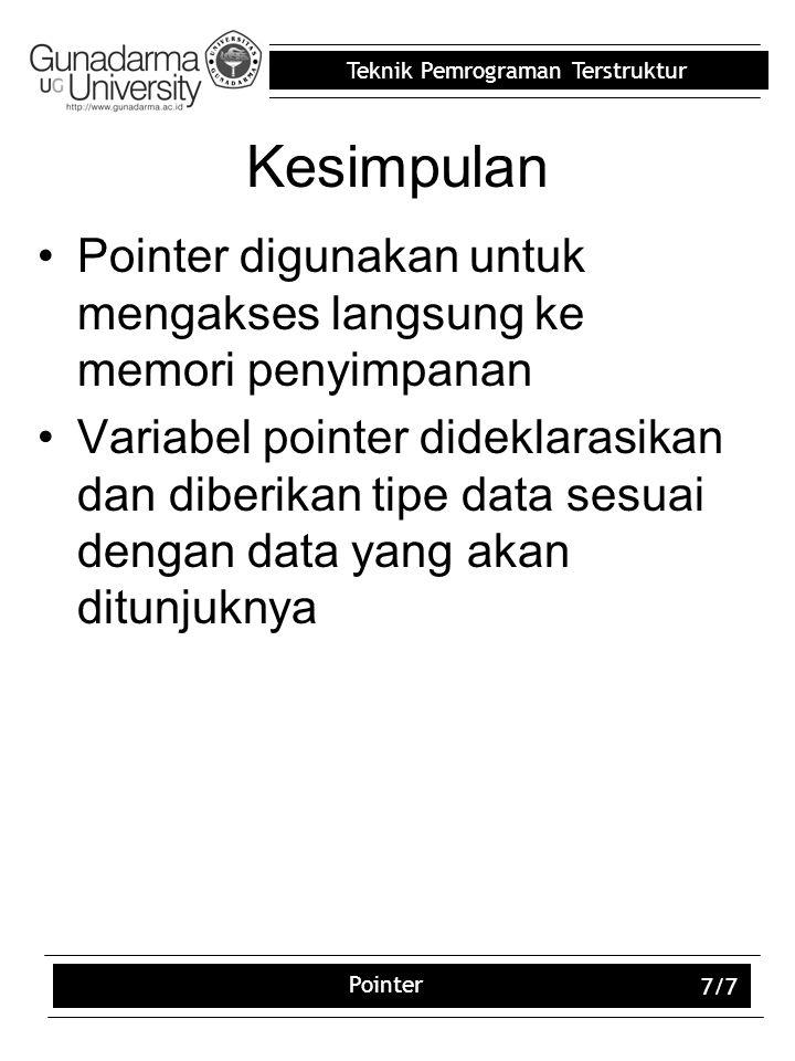 Kesimpulan Pointer digunakan untuk mengakses langsung ke memori penyimpanan.