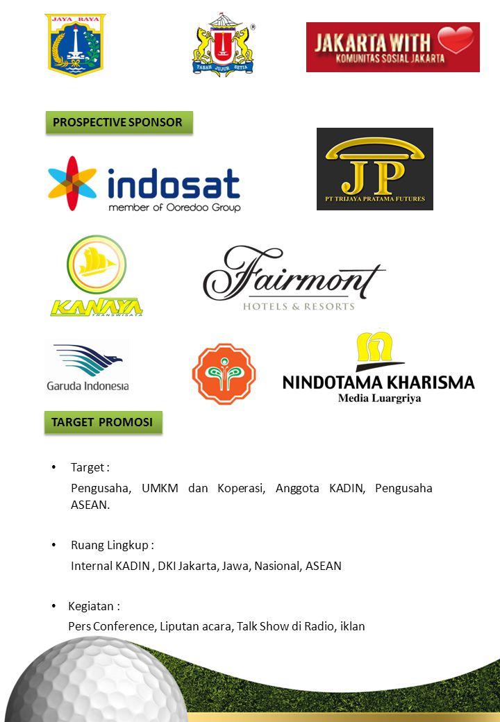PROSPECTIVE SPONSOR TARGET PROMOSI. Target : Pengusaha, UMKM dan Koperasi, Anggota KADIN, Pengusaha ASEAN.