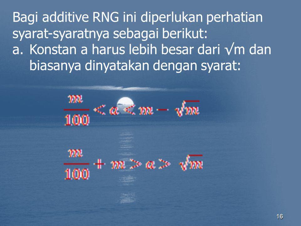 Bagi additive RNG ini diperlukan perhatian syarat-syaratnya sebagai berikut: