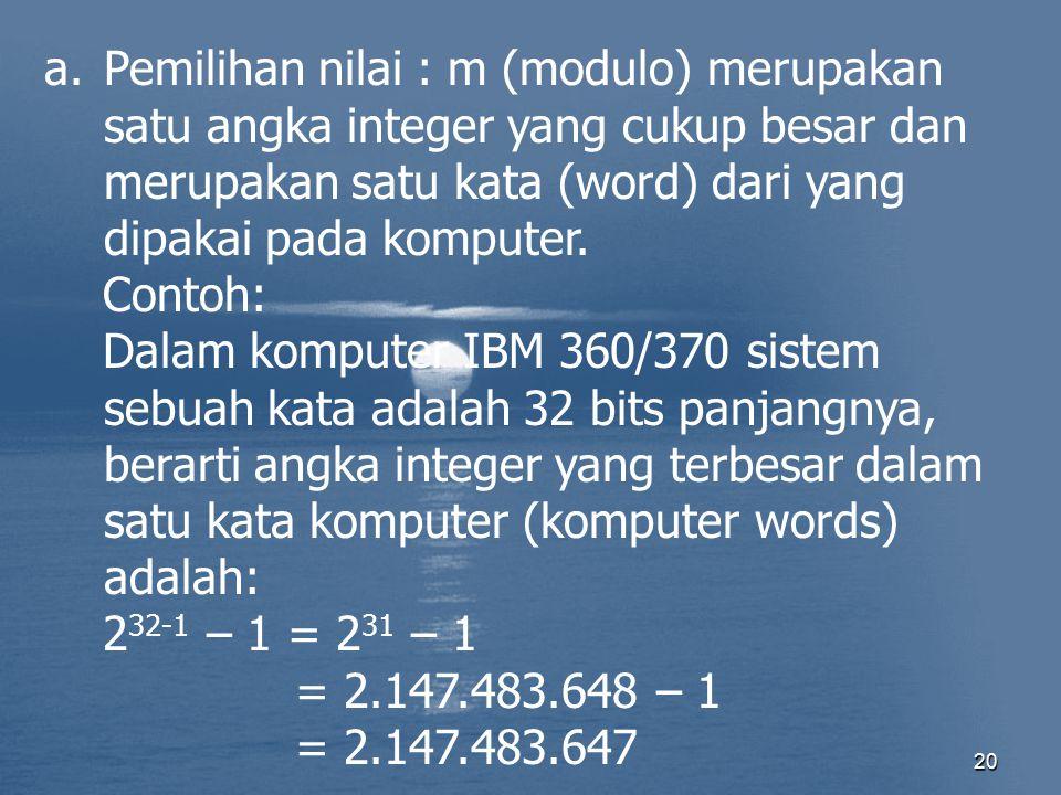 Pemilihan nilai : m (modulo) merupakan satu angka integer yang cukup besar dan merupakan satu kata (word) dari yang dipakai pada komputer.