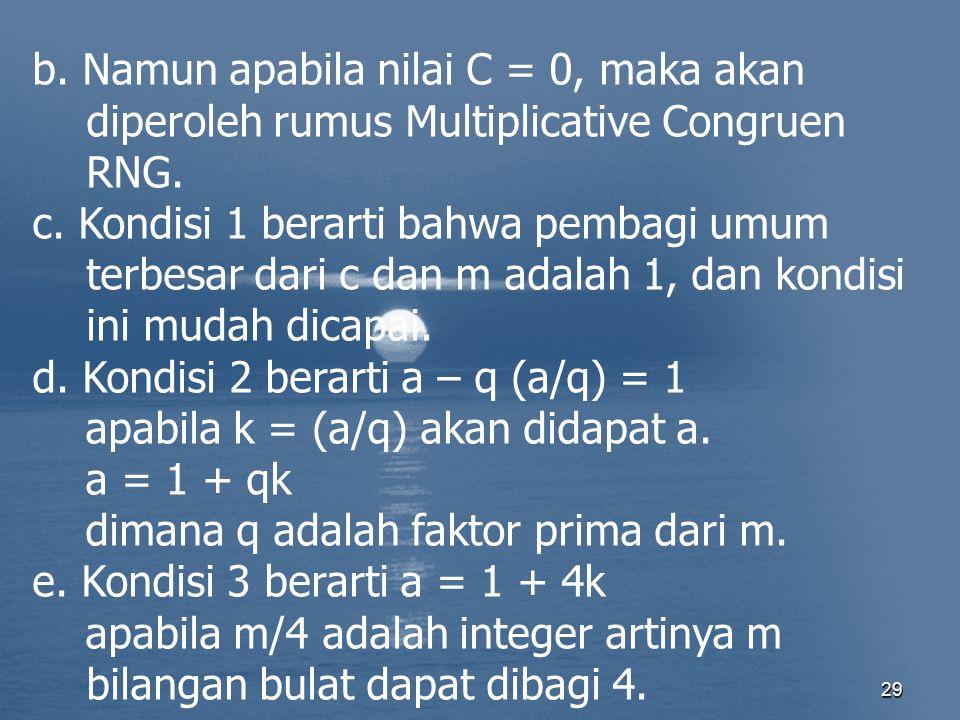 b. Namun apabila nilai C = 0, maka akan diperoleh rumus Multiplicative Congruen RNG.