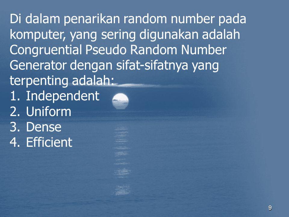 Di dalam penarikan random number pada komputer, yang sering digunakan adalah Congruential Pseudo Random Number Generator dengan sifat-sifatnya yang terpenting adalah: