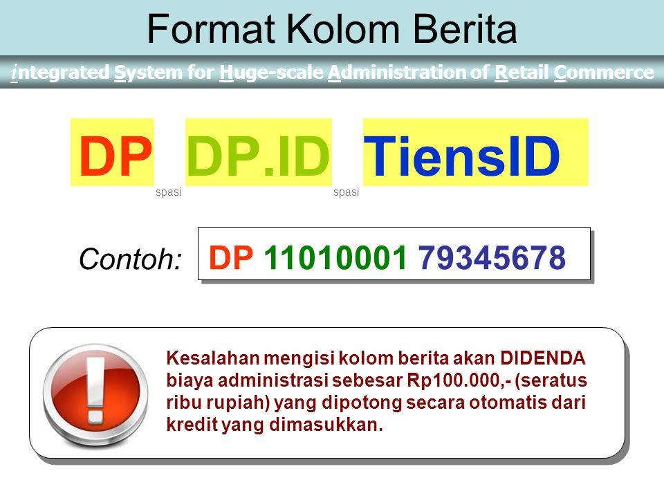 DP DP.ID TiensID Format Kolom Berita Contoh: DP 11010001 79345678