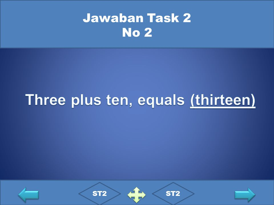 Three plus ten, equals (thirteen)