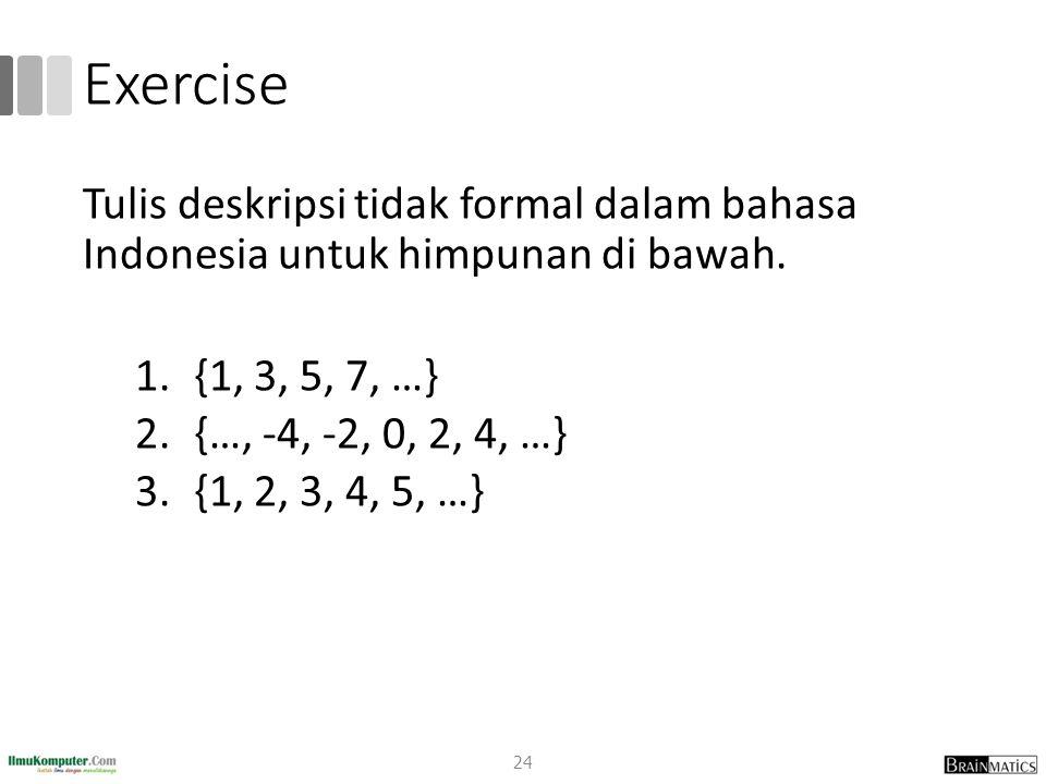 Exercise Tulis deskripsi tidak formal dalam bahasa Indonesia untuk himpunan di bawah. {1, 3, 5, 7, …}