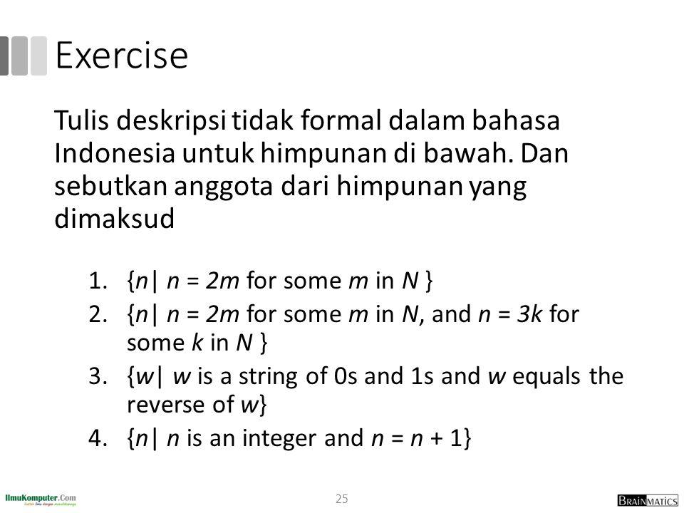 Exercise Tulis deskripsi tidak formal dalam bahasa Indonesia untuk himpunan di bawah. Dan sebutkan anggota dari himpunan yang dimaksud.