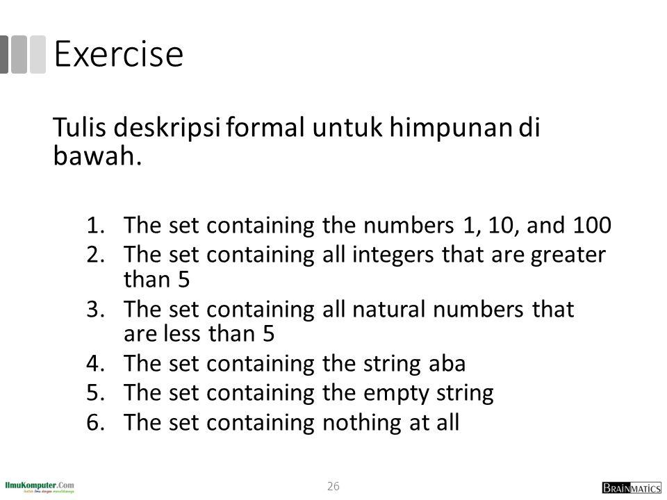 Exercise Tulis deskripsi formal untuk himpunan di bawah.