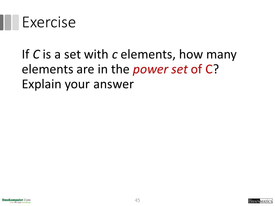 Exercise If C is a set with c elements, how many elements are in the power set of C.