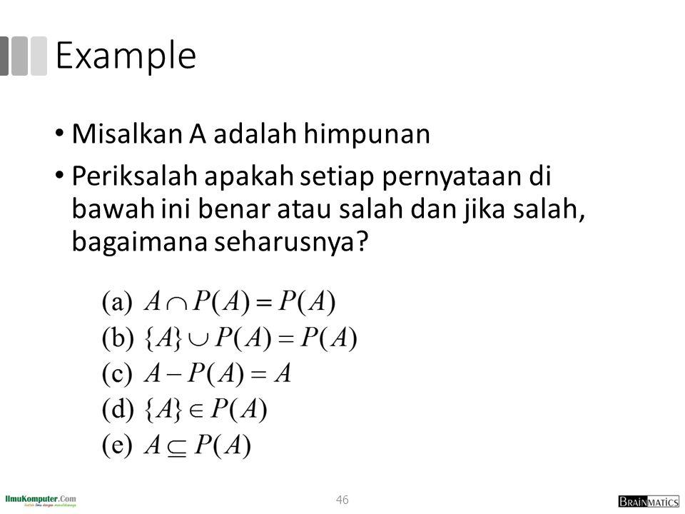 Example Misalkan A adalah himpunan