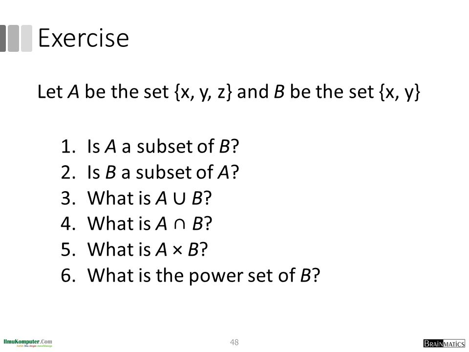 Exercise Let A be the set {x, y, z} and B be the set {x, y}