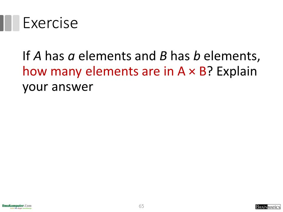 Exercise If A has a elements and B has b elements, how many elements are in A × B.