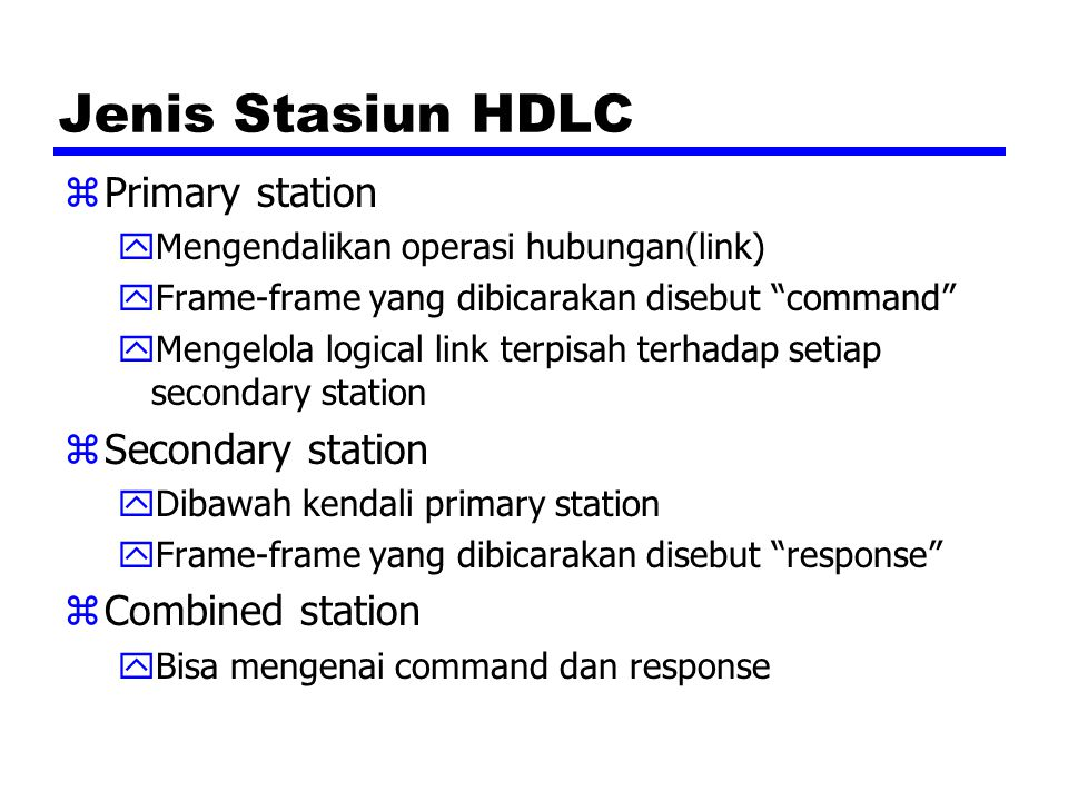 Jenis Stasiun HDLC Primary station Secondary station Combined station