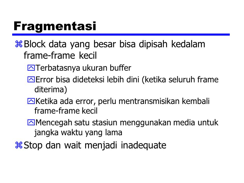 Fragmentasi Block data yang besar bisa dipisah kedalam frame-frame kecil. Terbatasnya ukuran buffer.