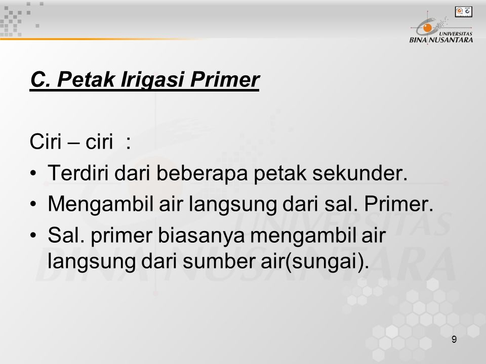 C. Petak Irigasi Primer Ciri – ciri : Terdiri dari beberapa petak sekunder. Mengambil air langsung dari sal. Primer.