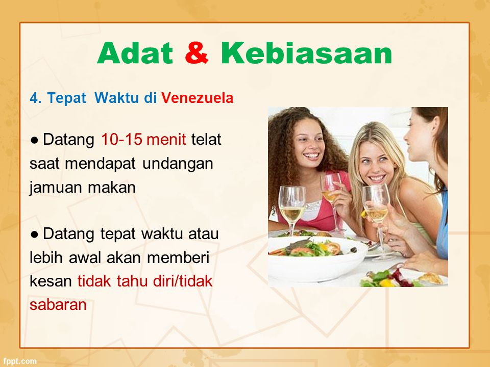 Adat & Kebiasaan ● Datang 10-15 menit telat saat mendapat undangan