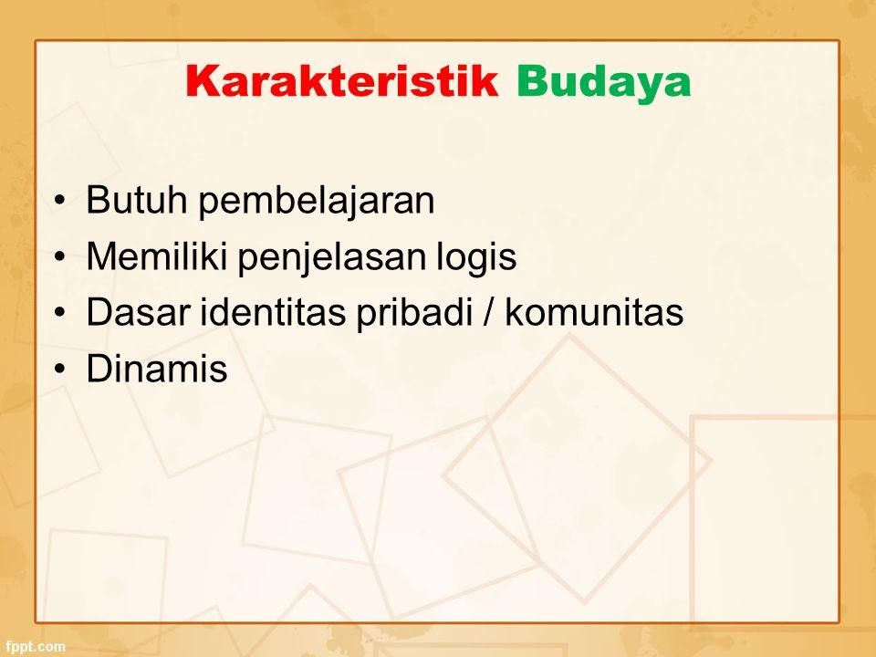 Karakteristik Budaya Butuh pembelajaran Memiliki penjelasan logis